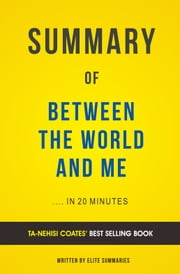 Summary of Between the World and Me: by Ta-Nehisi Coates | Includes Analysis ebook by Elite Summaries