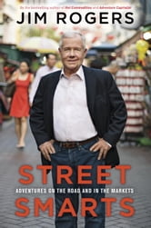 Street Smarts - Adventures on the Road and in the Markets ebook by Jim Rogers