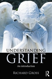 Understanding Grief - An Introduction ebook by Richard Gross
