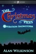 The Christmas Files - Operation Snowstorm ebook by Alan Wilkinson