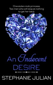 An Indecent Desire - an Indecent novel eBook by Stephanie Julian