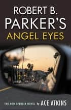Robert B. Parker's Angel Eyes ebook by Ace Atkins