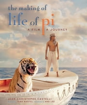 The Making of Life of Pi - A Film, a Journey ebook by Jean-Christophe Castelli