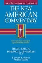 The New American Commentary Volume 20 - Micah, Nahum, Habakkuh, Zephaniah ebook by Ken Barker, Kenneth  L. Barker