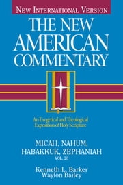 The New American Commentary Volume 20 - Micah, Nahum, Habakkuh, Zephaniah ebook by Ken Barker,Kenneth  L. Barker