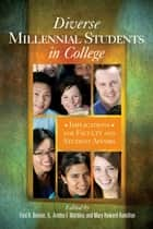 Diverse Millennial Students in College - Implications for Faculty and Student Affairs ebook by Fred A. Bonner II, Aretha F. Marbley, Mary F. Howard Hamilton