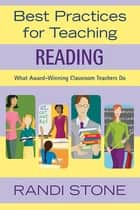 Best Practices for Teaching Reading - What Award-Winning Classroom Teachers Do ebook by Randi Stone