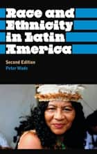 Race and Ethnicity in Latin America ebook by Peter Wade