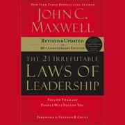 the 21 Irrefutable Laws of Leadership - Follow Them and People Will Follow You audiobook by John C. Maxwell