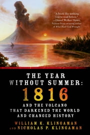 The Year Without Summer - 1816 and the Volcano That Darkened the World and Changed History ebook by William K. Klingaman,Nicholas P. Klingaman