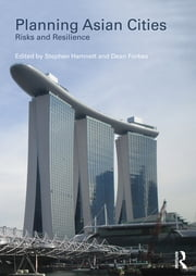 Planning Asian Cities - Risks and Resilience ebook by Stephen Hamnett,Dean Forbes