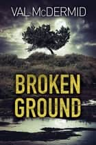 Broken Ground - A Karen Pirie Novel ebook by Val McDermid