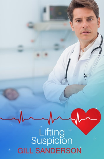Lifting Suspicion - A Medical Romance ebook by Gill Sanderson