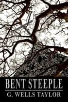 Bent Steeple ebook by G. Wells Taylor