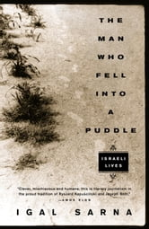 The Man Who Fell Into a Puddle - Israeli Lives ebook by Igal Sarna