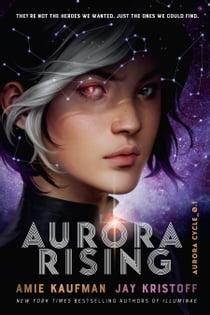 Aurora Rising: The Aurora Cycle 1 ebook by Amie Kaufman, Jay Kristoff