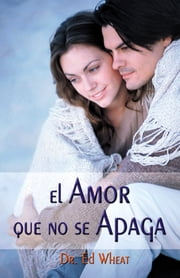 El amor que no se apaga ebook by Ed Wheat