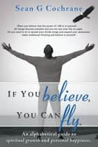 If You believe, you can fly. ebook by Sean G Cochrane