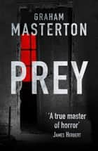 Prey - blood-curdling horror from a true master 電子書 by Graham Masterton