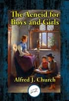The Aeneid for Boys and Girls ebook by Alfred J. Church