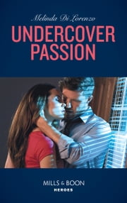 Undercover Passion (Mills & Boon Heroes) (Undercover Justice, Book 3) eBook by Melinda Di Lorenzo