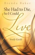 She Had to Die, so I Could Live ebook by Brenda Baker