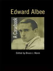 Edward Albee - A Casebook ebook by Bruce Mann