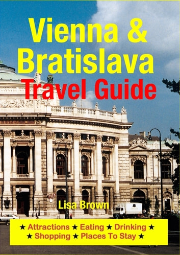 Vienna & Bratislava Travel Guide - Attractions, Eating, Drinking, Shopping & Places To Stay ebook by Lisa Brown