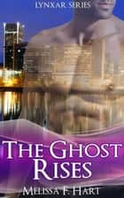 The Ghost Rises (Lynxar Series, Book 5) ebook by Melissa F. Hart