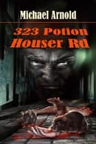 323 Potion Houser Road ebook by Michael Arnold