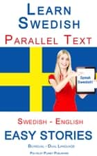 Learn Swedish - Parallel Text - Easy Stories (Swedish - English) Bilingual - Dual Language ebook by Polyglot Planet Publishing