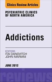 Addiction, An Issue of Psychiatric Clinics ebook by Itai Danovitch,John J. Mariani