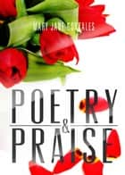 Poetry & Praise ebook by Mary Jane Gonzales