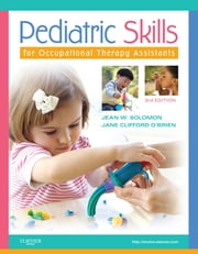Pediatric Skills for Occupational Therapy Assistants ebook by Jean W. Solomon,Jane Clifford O'Brien