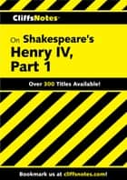 CliffsNotes on Shakespeare's Henry IV, Part 1 ebook by James K Lowers