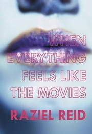 When Everything Feels like the Movies (Governor General's Literary Award winner, Children's Literature) ebook by Raziel Reid
