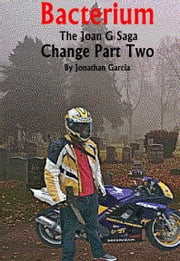 Bacterium The Joan G Saga Change Part Two ebook by Jonathan Garcia