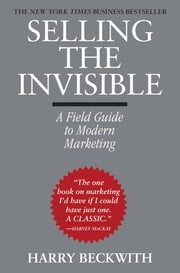 Selling the Invisible - A Field Guide to Modern Marketing ebook by Harry Beckwith