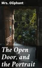 The Open Door, and the Portrait - Stories of the Seen and the Unseen ebook by