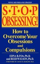 Stop Obsessing! - How to Overcome Your Obsessions and Compulsions ebook by Edna B. Foa, Reid Wilson, David H. Barlow
