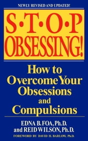 Stop Obsessing! - How to Overcome Your Obsessions and Compulsions ebook by Edna B. Foa,Reid Wilson,David H. Barlow