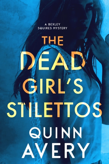 The Dead Girl's Stilettos: A Bexley Squires Mystery ebook by Quinn Avery