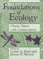 Foundations of Ecology - Classic Papers with Commentaries ebook by Leslie A. Real, James H. Brown