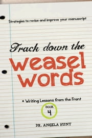 Track Down the Weasel Words - And other strategies to revise and improve your manuscript ebook by Angela Hunt
