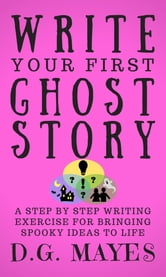 c73bec4f3221 Write Your First Ghost Story eBook by D.G. Mayes - 1230002562407 ...