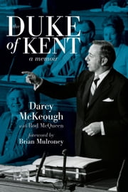 The Duke of Kent - The Memoirs of Darcy McKeough ebook by Darcy McKeough,Rod McQueen,Brian Mulroney