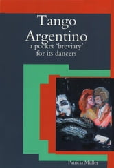 Tango Argentino: A Pocket 'Breviary' for Its Dancers ebook by Patricia Müller