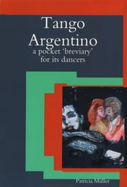 Tango Argentino: A Pocket 'Breviary' for Its Dancers ebook by Kobo.Web.Store.Products.Fields.ContributorFieldViewModel