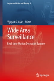 Wide Area Surveillance - Real-time Motion Detection Systems ebook by Vijayan K. Asari