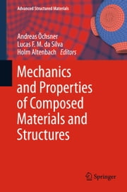 Mechanics and Properties of Composed Materials and Structures ebook by Holm Altenbach,Lucas F. M. da Silva,Andreas Öchsner